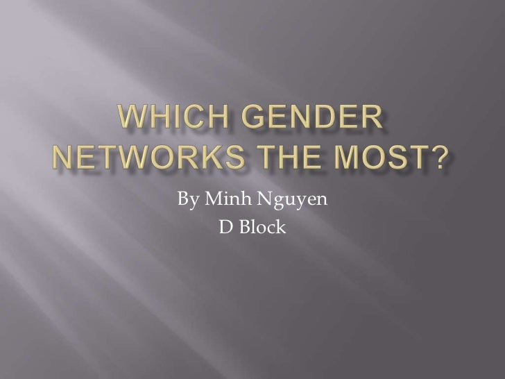 Which Gender Networks the Most?<br />By Minh Nguyen<br />D Block<br />