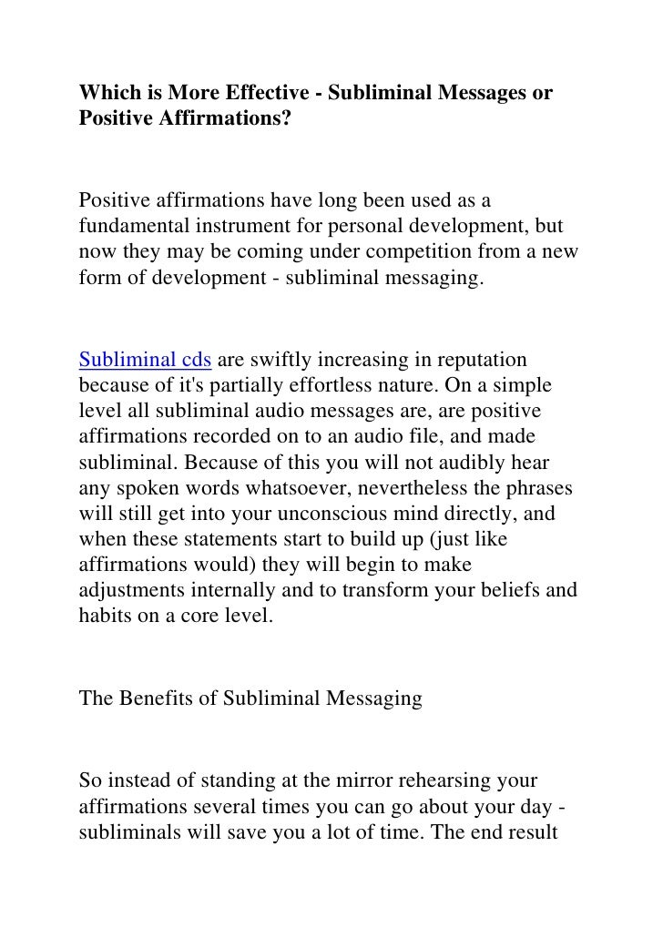 Which is More Effective - Subliminal Messages or Positive Affirmations?<br />Positive affirmations have long been used as ...