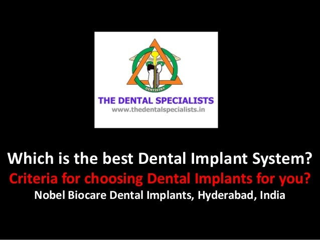 Which is the best Dental Implant System? Criteria for choosing Dental Implants for you? Nobel Biocare Dental Implants, Hyd...