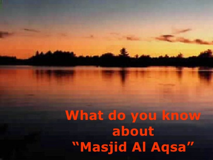 """What do you know about """"Masjid Al Aqsa"""""""