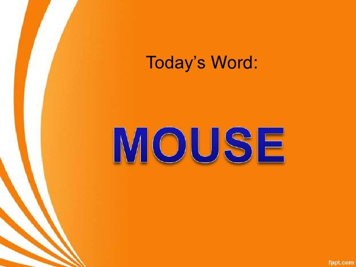 Today's Word:<br />MOUSE<br />