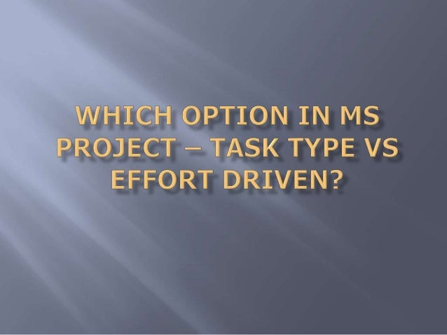 Which Option in MS Project – Task Type vs Effort Driven