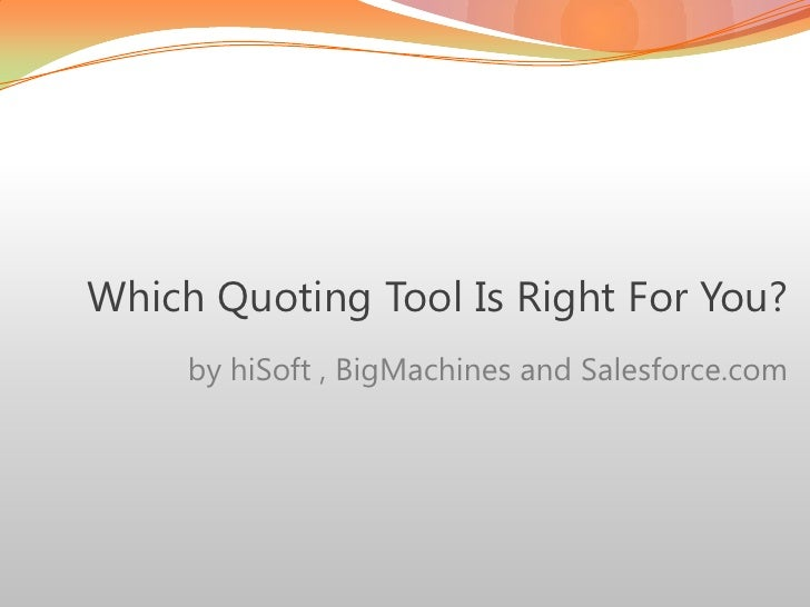 Which Quoting Tool Is Right For You?<br />        	by hiSoft , BigMachines and Salesforce.com<br />