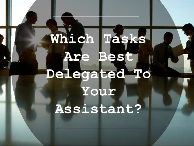 Which Tasks Are Best Delegated To Your Assistant?