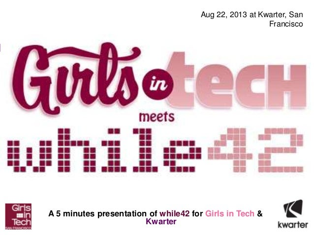 While42 SF #6: introducing while42 to Girls in Tech and Kwarter