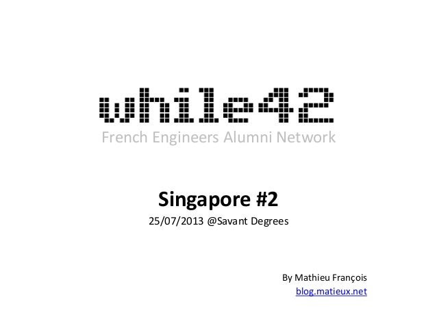 French Engineers Alumni Network Singapore #2 25/07/2013 @Savant Degrees By Mathieu François blog.matieux.net