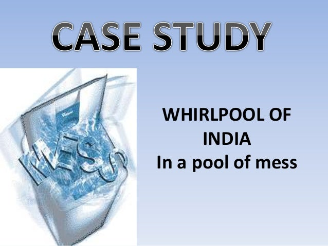 WHIRLPOOL OF INDIA In a pool of mess
