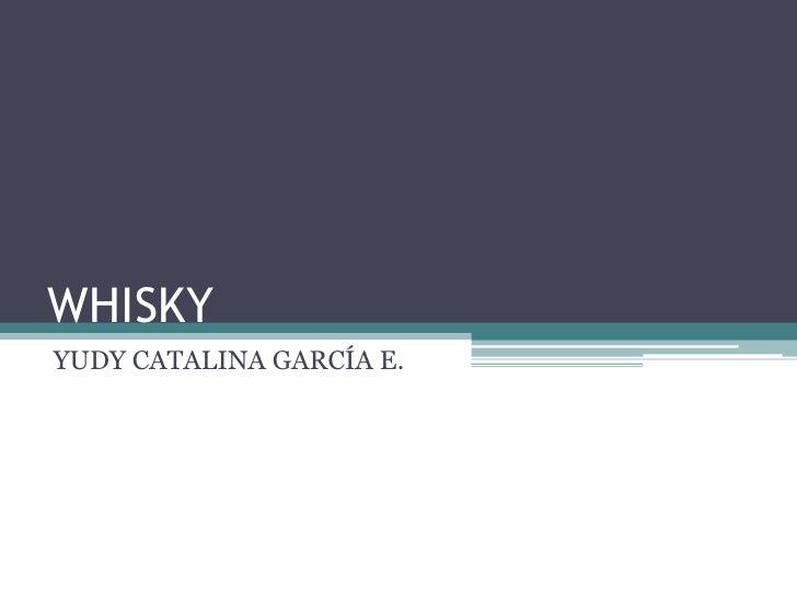 WHISKY<br />YUDY CATALINA GARCÍA E.<br />