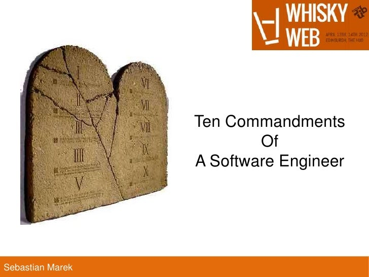 Ten Commandments                          Of                  A Software EngineerSebastian Marek