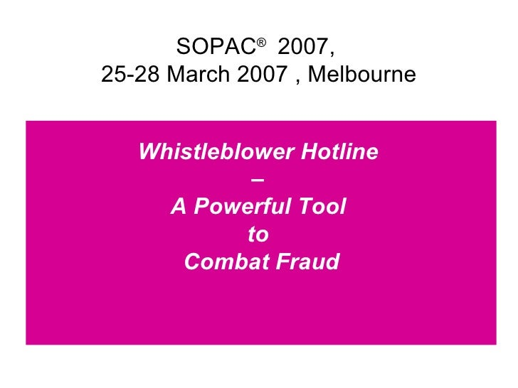 Whistleblower Hotline  –  A Powerful Tool  to  Combat Fraud SOPAC ®  2007,  25-28 March 2007 , Melbourne