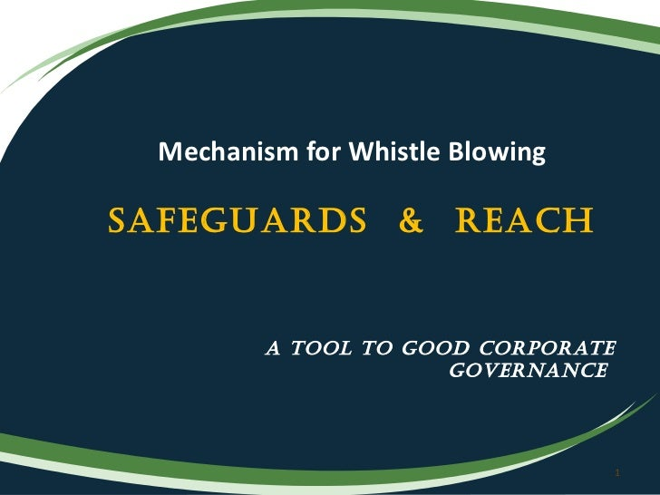 A tool to good corporate governance  Mechanism for Whistle Blowing Safeguards  &  Reach