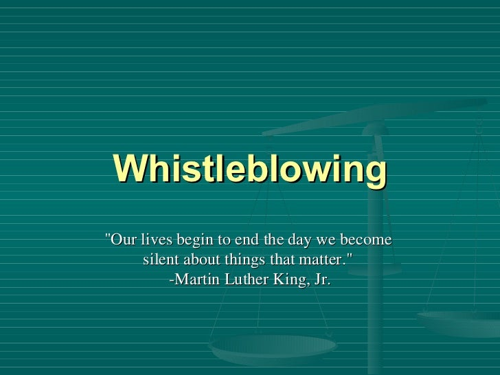 """Whistleblowing """"Our lives begin to end the day we become  silent about things that matter.""""  -Martin Luther King..."""