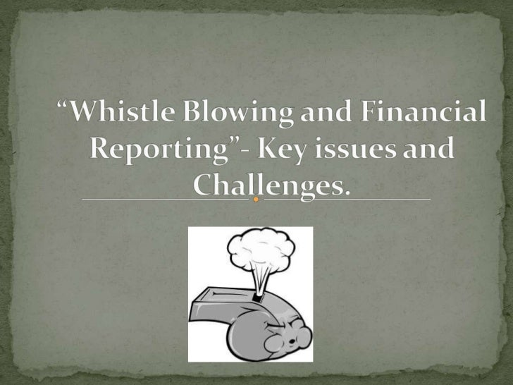 Whistle blowing and financial reporting  key issues and