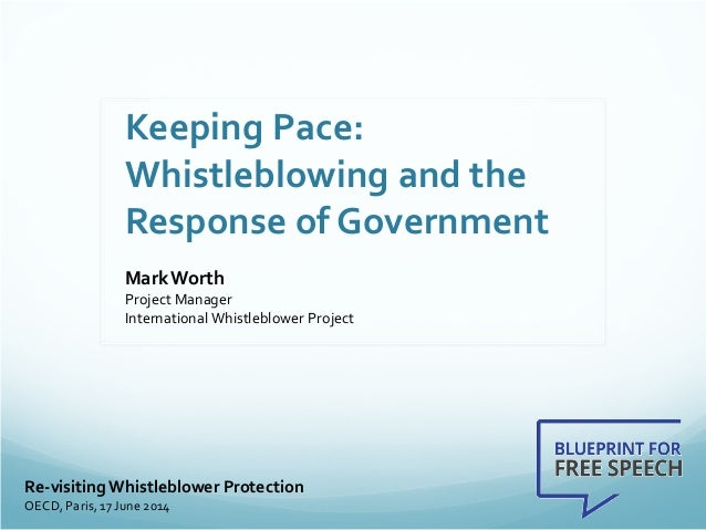 Keeping Pace: Whistleblowing and the Response of Government MarkWorth Project Manager International Whistleblower Project ...