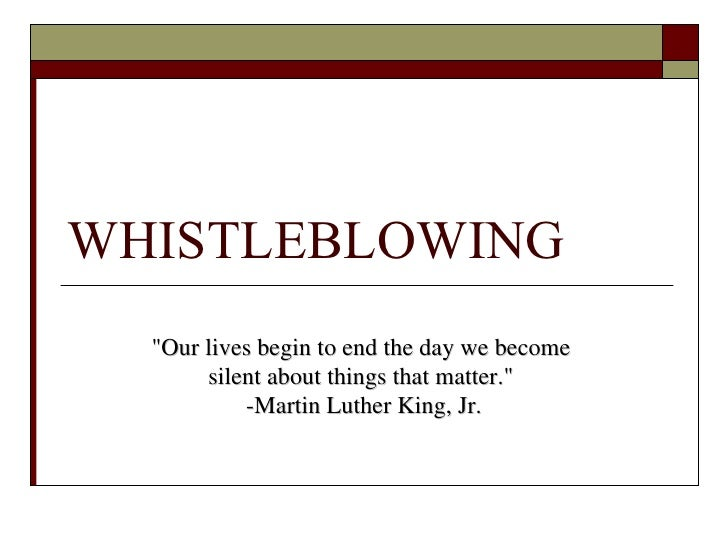 "WHISTLEBLOWING ""Our lives begin to end the day we become  silent about things that matter.""  -Martin Luther King..."