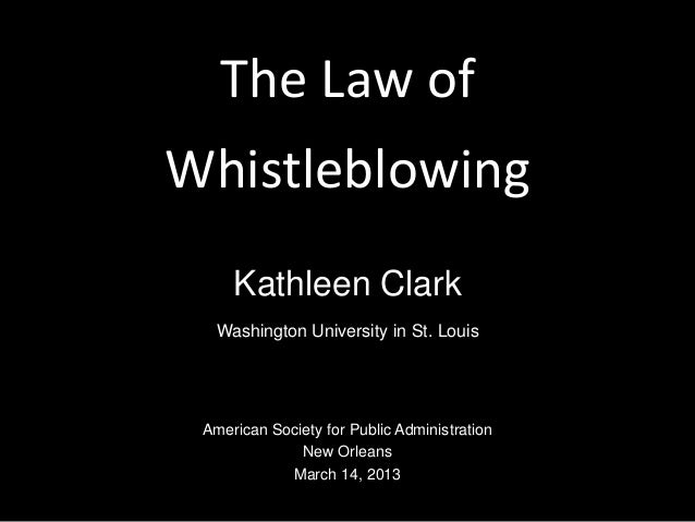 The Law ofWhistleblowing     Kathleen Clark  Washington University in St. Louis American Society for Public Administration...