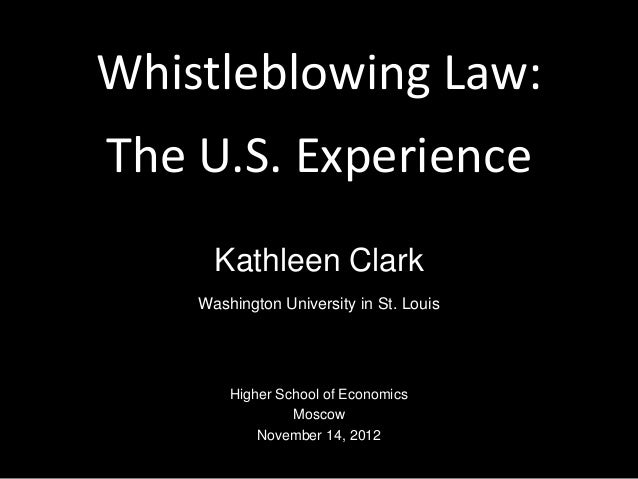 Whistleblowing Law:The U.S. ExperienceKathleen ClarkWashington University in St. LouisHigher School of EconomicsMoscowNove...