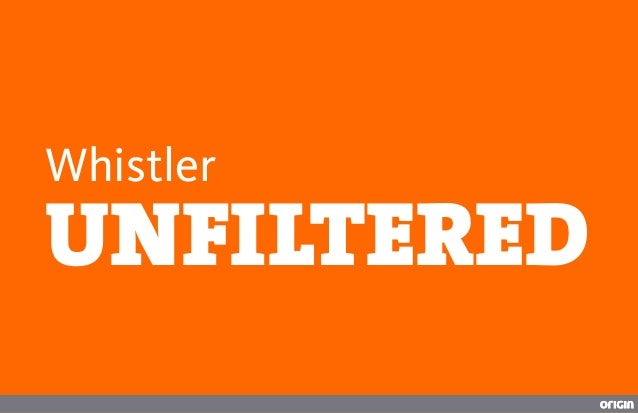 Whistler Unfiltered - rapid fire case study