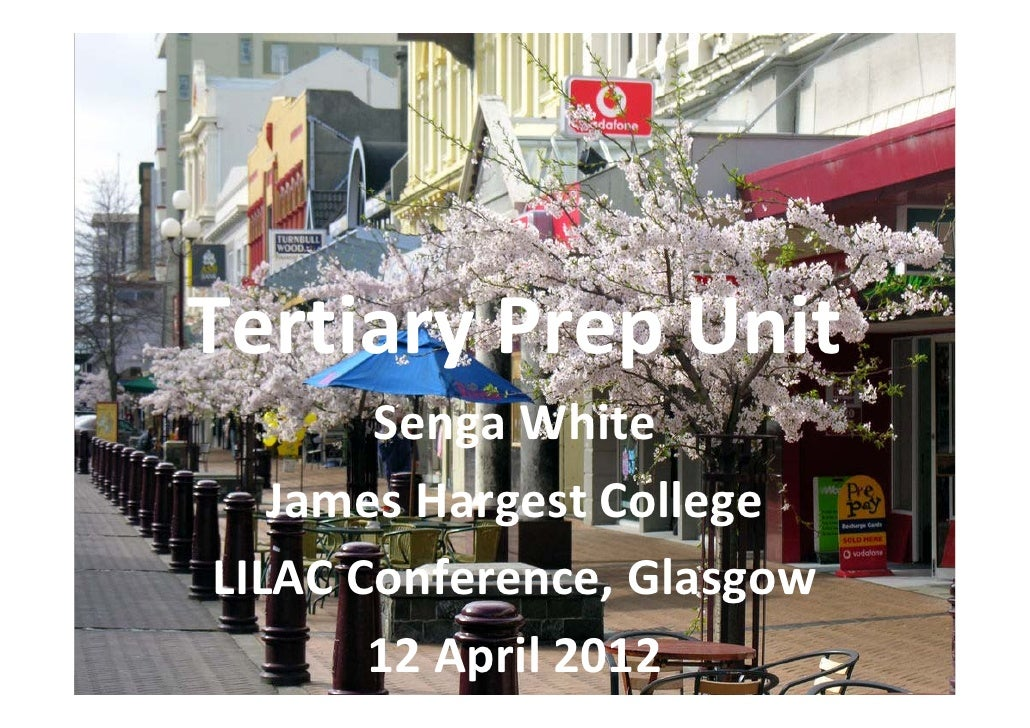 Tertiary Prep Unit  Tertiary Prep Unit       Senga White   James Hargest CollegeLILAC Conference, Glasgow        12 April ...