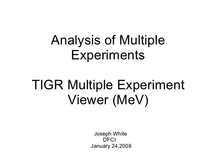 Analysis of Multiple Experiments TIGR Multiple Experiment Viewer (MeV) Joseph White DFCI January 24,2008