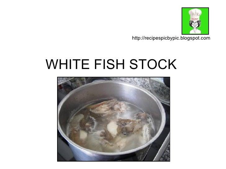 WHITE FISH STOCK http://recipespicbypic.blogspot.com