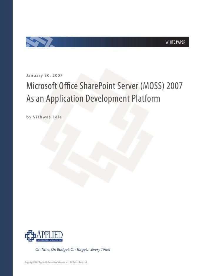 WHITE PAPER      January 30, 2007    Microsoft Office SharePoint Server (MOSS) 2007  As an Application Development Platfor...