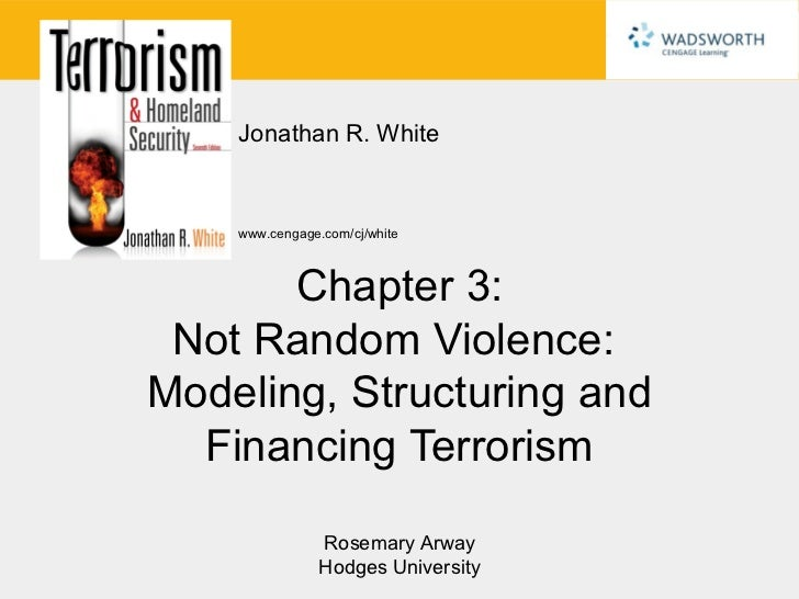 Jonathan R. White    www.cengage.com/cj/white       Chapter 3: Not Random Violence:Modeling, Structuring and  Financing Te...