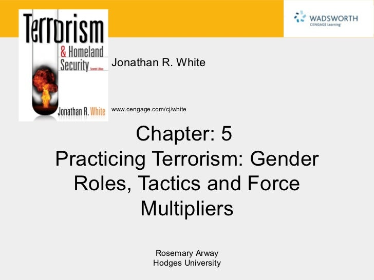 Jonathan R. White      www.cengage.com/cj/white         Chapter: 5Practicing Terrorism: Gender  Roles, Tactics and Force  ...