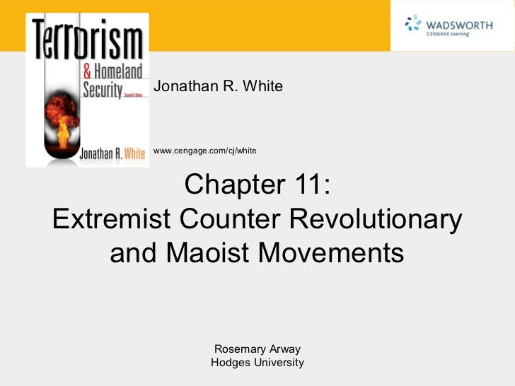 Jonathan R. White       www.cengage.com/cj/white          Chapter 11:Extremist Counter Revolutionary    and Maoist Movemen...