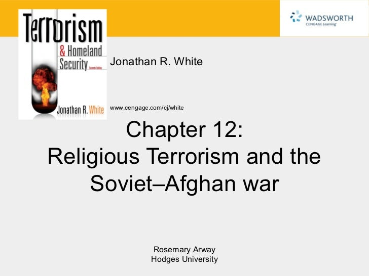 Jonathan R. White      www.cengage.com/cj/white        Chapter 12:Religious Terrorism and the    Soviet–Afghan war        ...