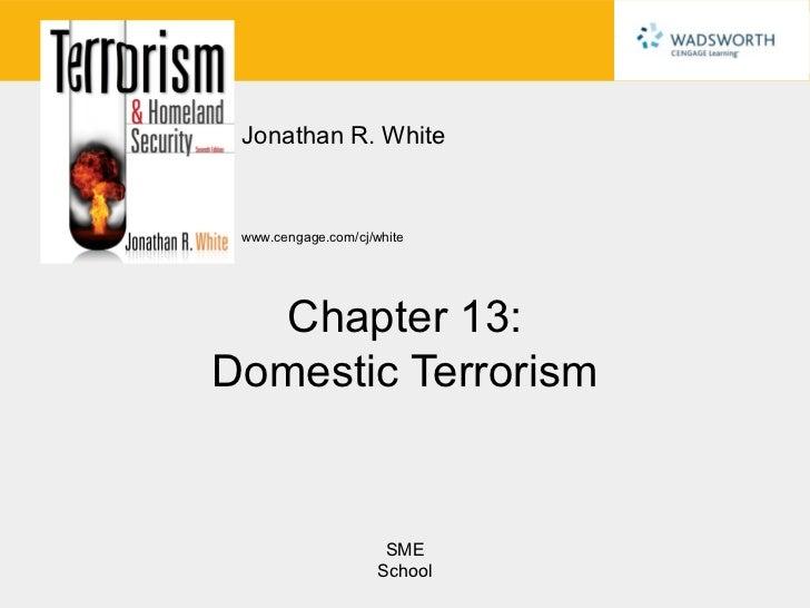 Jonathan R. White www.cengage.com/cj/white  Chapter 13:Domestic Terrorism                      SME                     Sch...