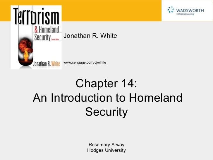 Jonathan R. White     www.cengage.com/cj/white        Chapter 14:An Introduction to Homeland          Security            ...