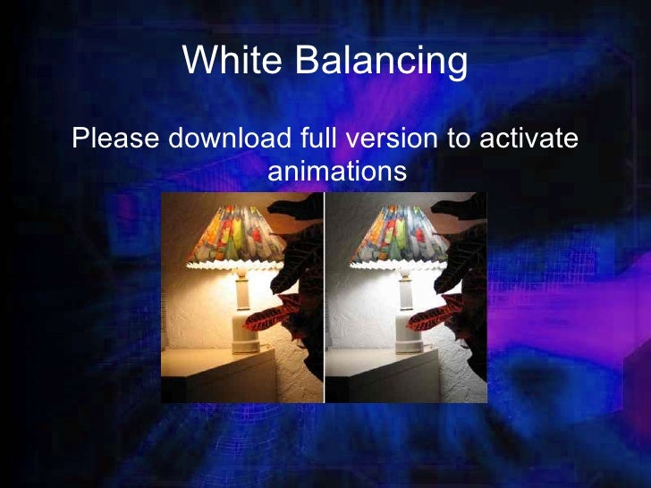 White Balancing Please download full version to activate animations