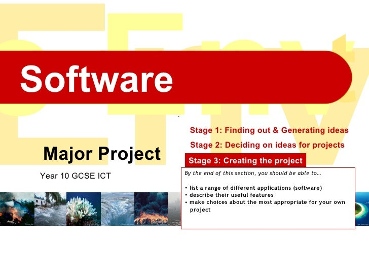 Major Project Year 10 GCSE ICT Stage 1: Finding out & Generating ideas Stage 2: Deciding on ideas for projects Stage 3: Cr...