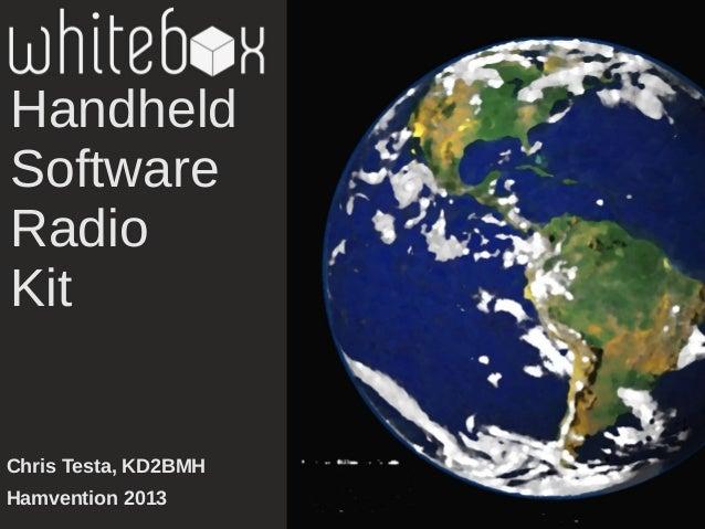 HandheldSoftwareRadioKitChris Testa, KD2BMHHamvention 2013
