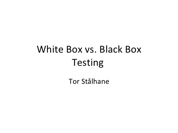 White Box vs. Black Box Testing  Tor Stålhane