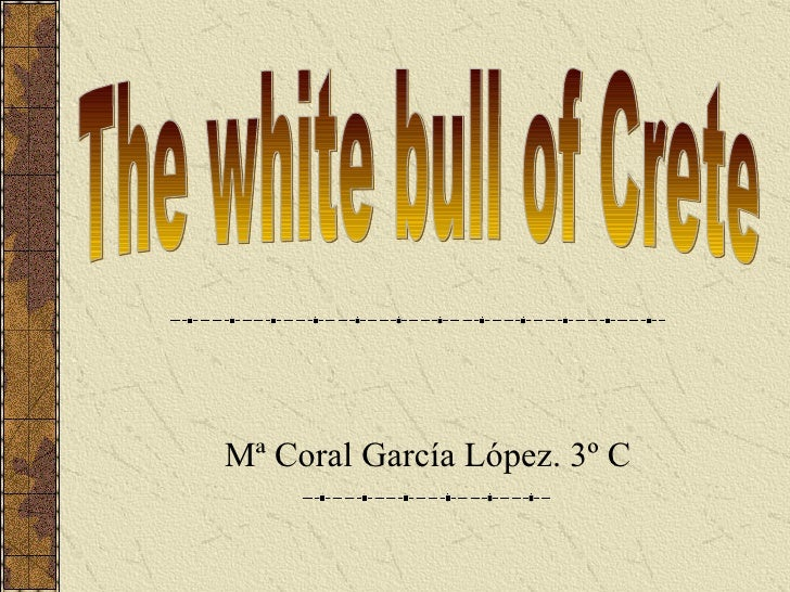 Mª Coral García López. 3º C The white bull of Crete