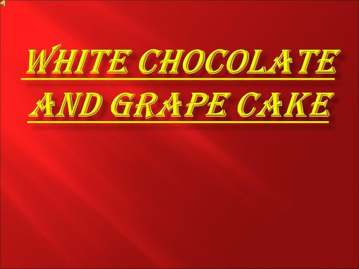 White chocolate and grape cake