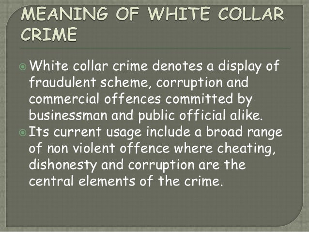 white collar crime and society 2 exposing white collar crime 20 'counting' the uncountable: quantifying white  collar crime 21 patterns of white collar crime 24 theft at work 25 fraud 26.