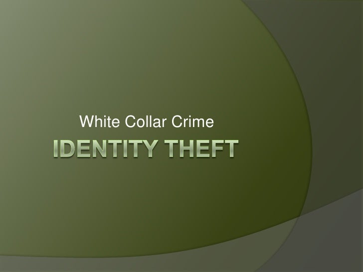 Identity Theft<br />White Collar Crime<br />