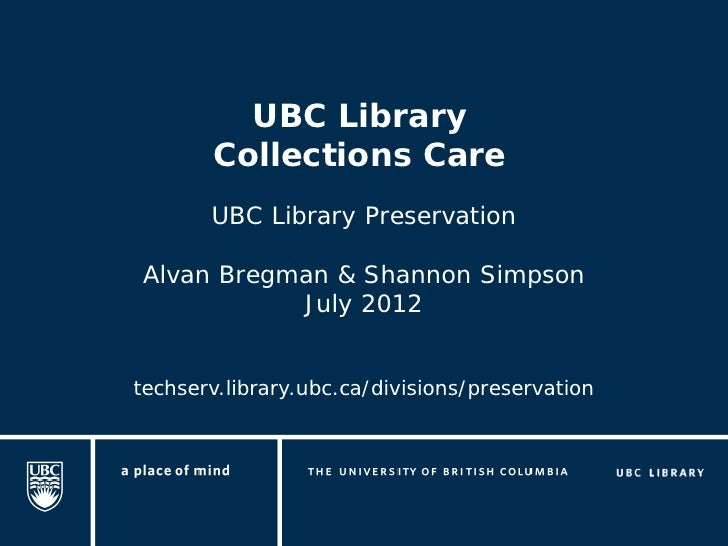 UBC Library        Collections Care       UBC Library PreservationAlvan Bregman & Shannon Simpson           July 2012techs...