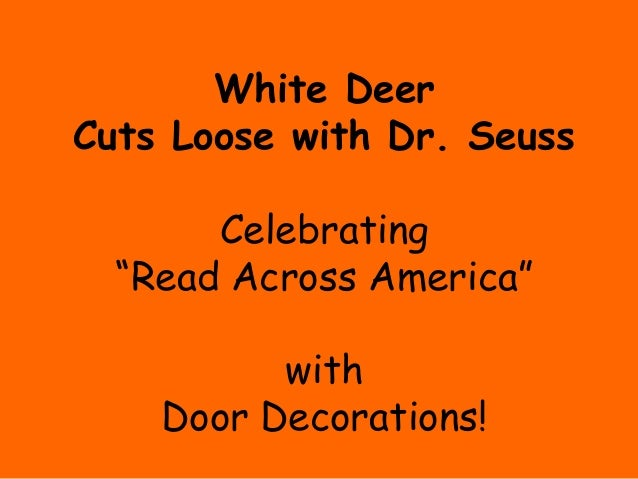 "White DeerCuts Loose with Dr. Seuss       Celebrating  ""Read Across America""          with    Door Decorations!"