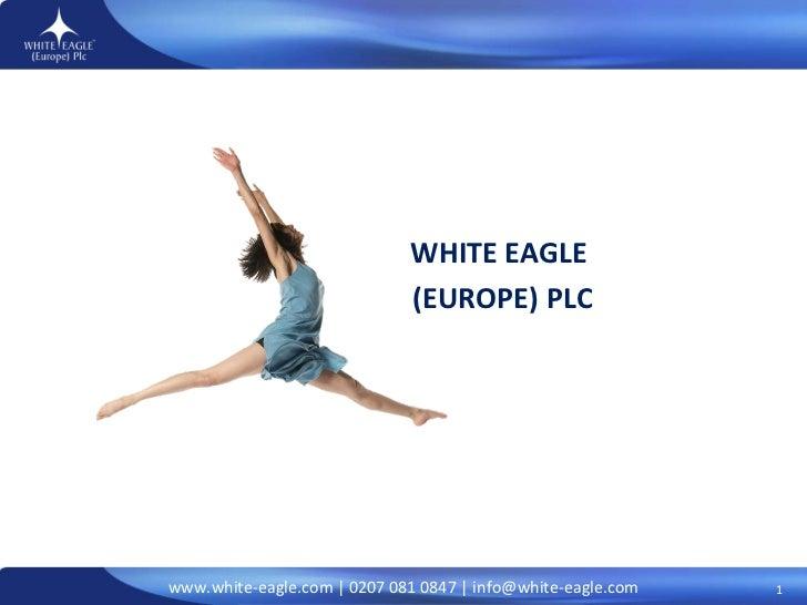 WHITE EAGLE  (EUROPE) PLC