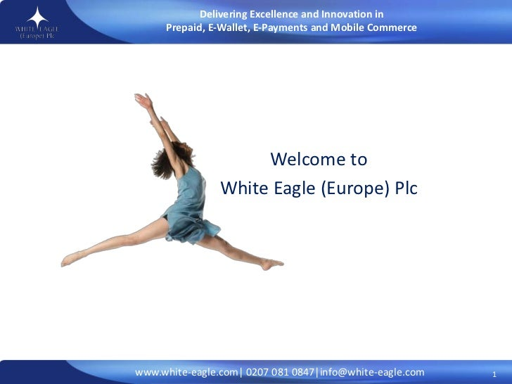 Welcome to<br />White Eagle (Europe) Plc <br />1<br />