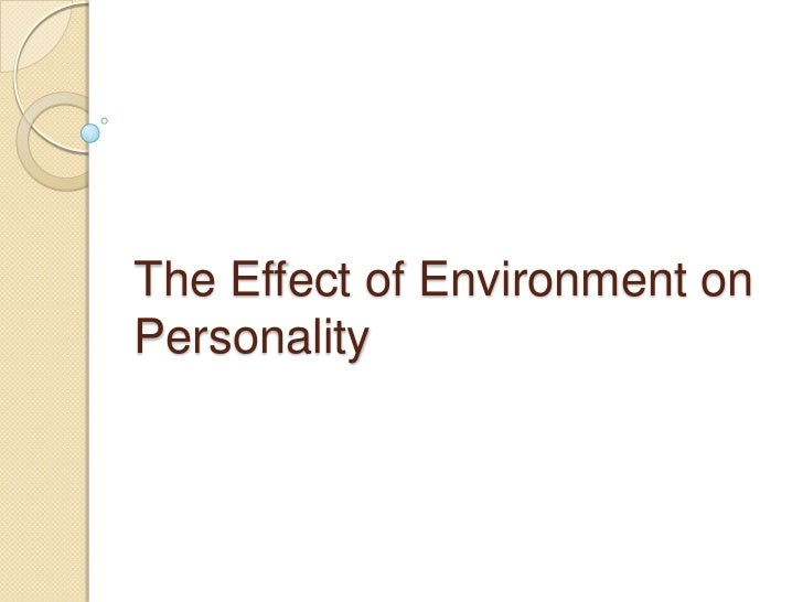 The Effect of Environment onPersonality