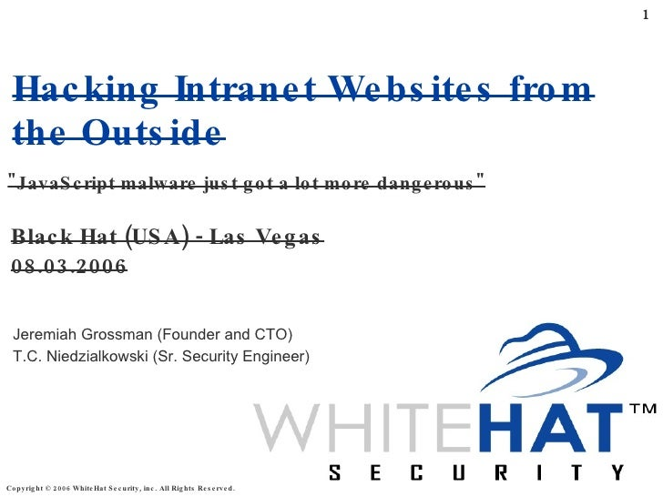 """Hacking Intranet Websites from the Outside Black Hat (USA) - Las Vegas 08.03.2006 """"JavaScript malware just got a lot ..."""