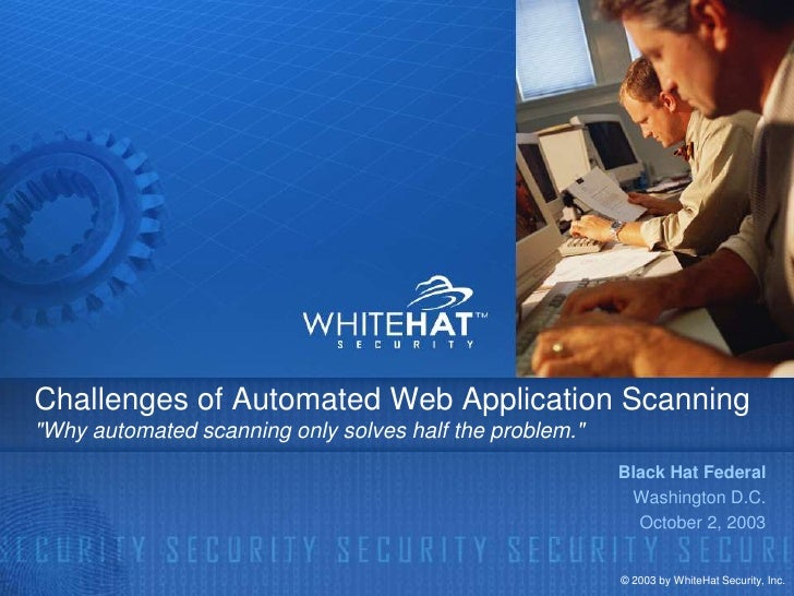 """Challenges of Automated Web Application Scanning """"Why automated scanning only solves half the problem.""""                   ..."""
