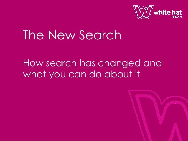 The New Search - How search has changed and what you can do about it