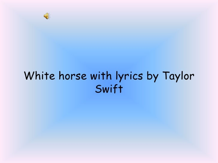 White horse with lyrics by Taylor Swift<br />