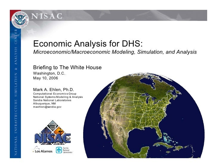 Economic Analysis for DHS: Microeconomic/Macroeconomic Modeling, Simulation, and Analysis  Briefing to The White House Was...